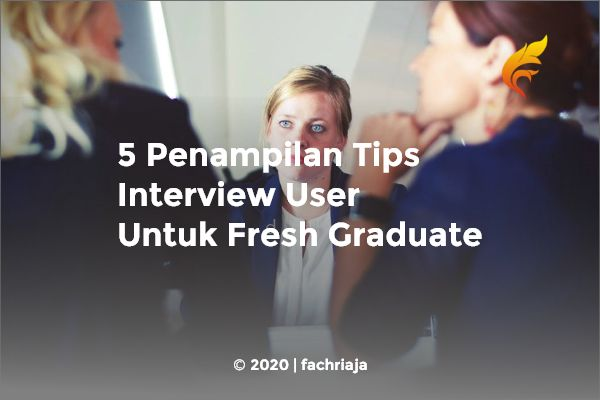 5 Penampilan Tips Interview User Untuk Fresh Graduate