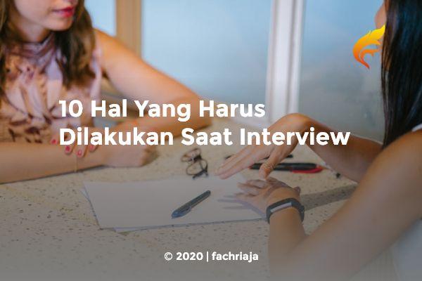 10 Hal Yang Harus Dilakukan Saat Interview
