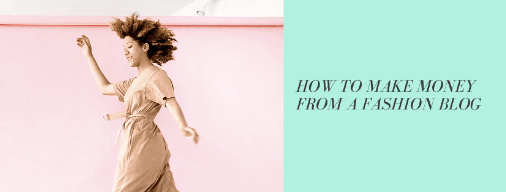 how-to-make-money-from-a-fashion-blog