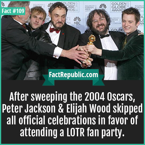 109. LOTR Party-After sweeping the 2004 Oscars, Peter Jackson and Elijah Wood skipped all official celebrations in favor of attending a LOTR fan party.