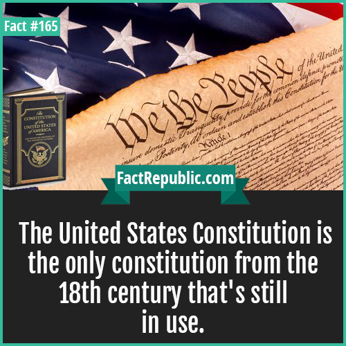 165. US constitution-The United States Constitution is the only constitution from the 18th century that's still in use.
