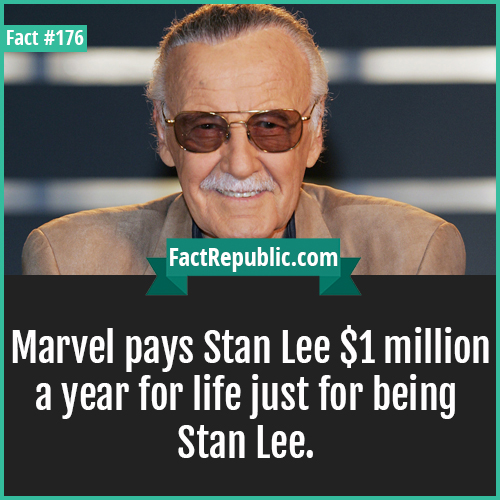 176. stan lee-Marvel pays Stan Lee $1 million a year for life just for being Stan Lee.