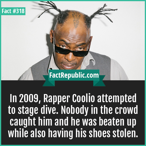 318-Colio-In 2009, Rapper Coolio attempted to stage dive. Nobody in the crowd caught him and he was beaten up while also having his shoes stolen.