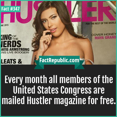 347. Hustler magazine-Every month all members of the United States Congress are mailed Hustler magazine for free.