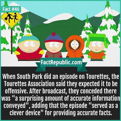 46-south-park-When South Park did an episode on Tourettes, the Tourettes Association said they expected it to be offensive. After broadcast, they conceded there was