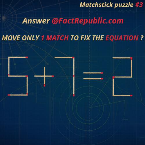 Matchstick Puzzle #3. Move only 1 Match to fix the equation. 5+7=2