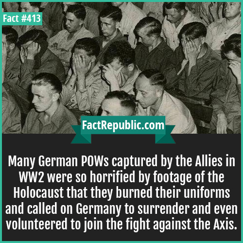 413-German POWs-Many German POWs captured by the Allies in WW2 were so horrified by footage of the Holocaust that they burned their uniforms and called on Germany to surrender and even volunteered to join the fight against the Axis.