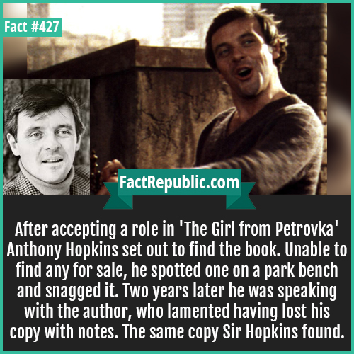 427-Anthony hopkins-After accepting a role in 'The Girl from Petrovka' Anthony Hopkins set out to find the book. Unable to find any for sale, he spotted one on a park bench and snagged it. Two years later he was speaking with the author, who lamented having lost his copy with notes. The same copy Sir Hopkins found.