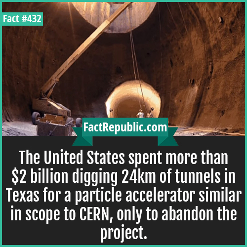 -432-CERN-The United States spent more than $2 billion digging 24km of tunnels in Texas for a particle accelerator similar in scope to CERN, only to abandon the project.