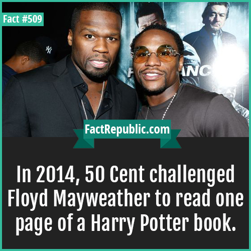 509. cent floyd-In 2014, 50 Cent challenged Floyd Mayweather to read one page of a Harry Potter book.