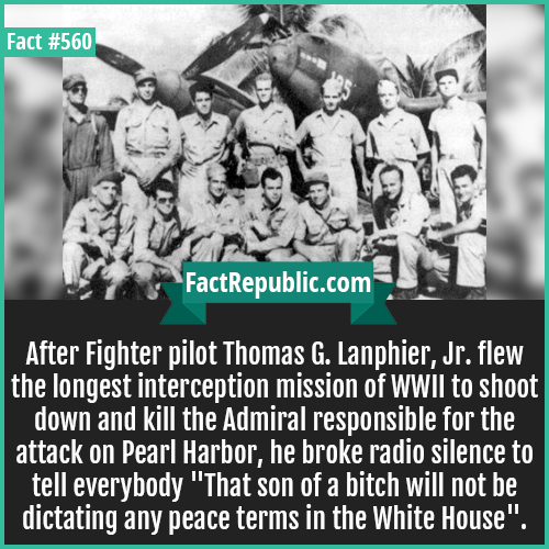 560-Operation vegenence-After Fighter pilot Thomas G. Lanphier, Jr. flew the longest interception mission of WWII to shoot down and kill the Admiral responsible for the attack on Pearl Harbor, he broke radio silence to tell everybody