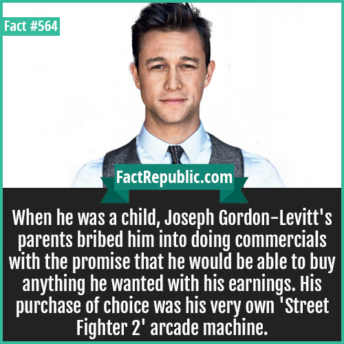 564-Joseph Gordon-Levitt-When he was a child, Joseph Gordon-Levitt's parents bribed him into doing commercials with the promise that he would be able to buy anything he wanted with his earnings. His purchase of choice was his very own 'Street Fighter 2' arcade machine.