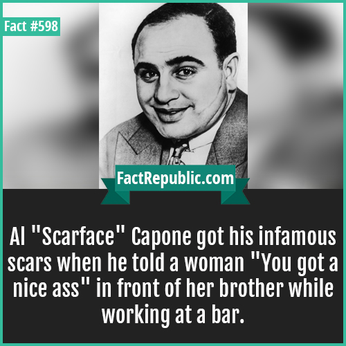 598. Al capone_2-Al 'Scarface' Capone got his infamous scars when he told a woman 'You got a nice ass' in front of her brother while working at a bar.
