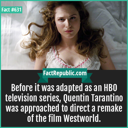 631. Westworld-Before it was adapted as an HBO television series, Quentin Tarantino was approached to direct a remake of the film Westworld.
