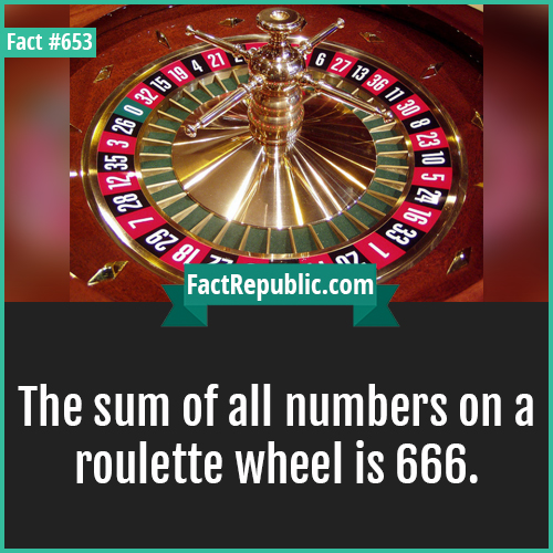 653. Roulette wheel-The sum of all numbers on a roulette wheel is 666.