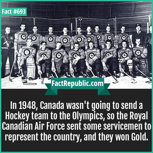 693. 948 Canadian Airforce Hockey Team-In 1948, Canada wasn't going to send a Hockey team to the Olympics, so the Royal Canadian Air Force sent some servicemen to represent the country, and they won Gold.