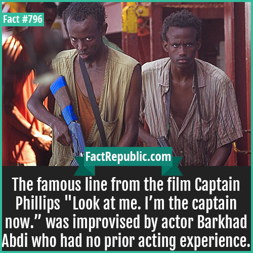796. Barkhad Abdi-The famous line from the film Captain Phillips