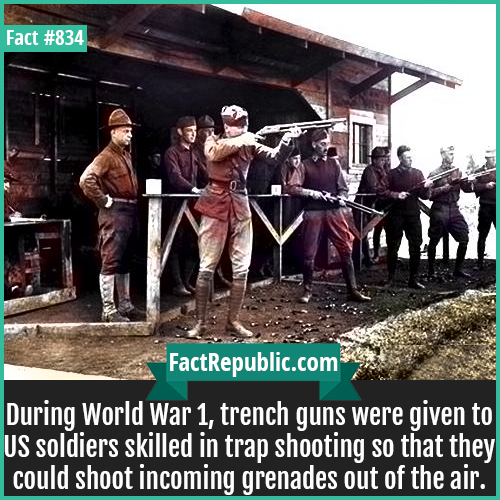834. WW1 Trench Guns Trap Shoot-During World War 1, trench guns were given to US soldiers skilled in trap shooting so that they could shoot incoming grenades out of the air.