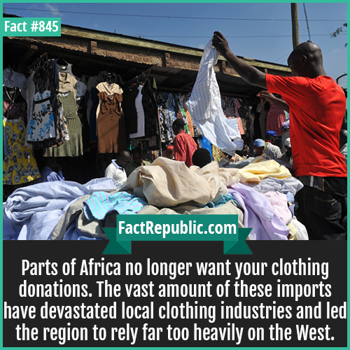 845. Africa Donated Clothes-Parts of Africa no longer want your clothing donations. The vast amount of these imports have devastated local clothing industries and led the region to rely far too heavily on the West.