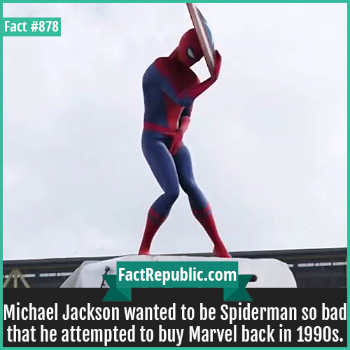 878. Michael Jackson Spiderman-Michael Jackson wanted to be Spiderman so bad that he attempted to buy Marvel back in 1990s.