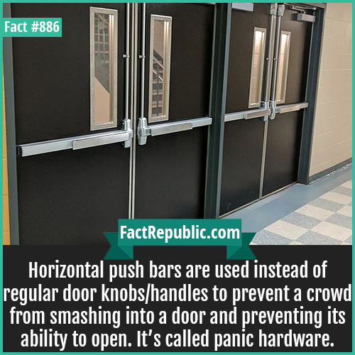 886. Horizontal push bars-Horizontal push bars are used instead of regular door knobs/handles to prevent a crowd from smashing into a door and preventing its ability to open. It's called panic hardware.