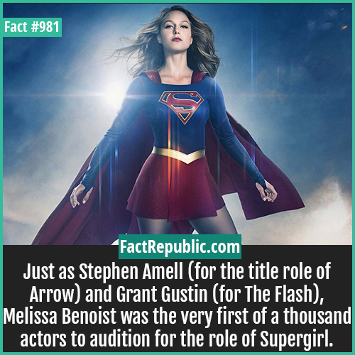 981. Melissa Benoist-Just as Stephen Amell (for the title role of Arrow) and Grant Gustin (for The Flash), Melissa Benoist was the very first of a thousand actors to audition for the role of Supergirl.
