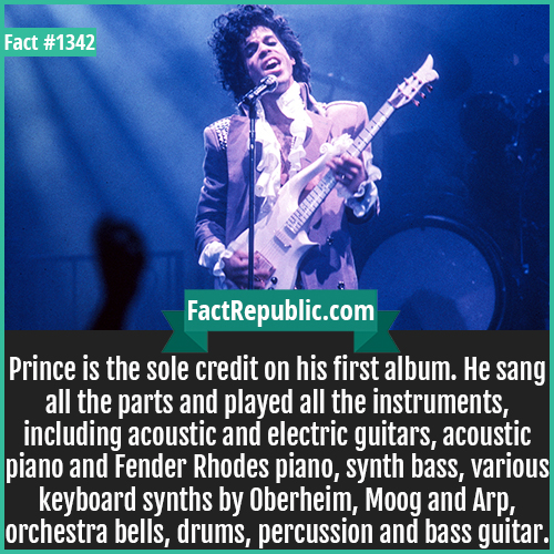 1342. Prince-Prince is the sole credit on his first album. He sang all the parts and played all the instruments, including acoustic and electric guitars, acoustic piano and Fender Rhodes piano, synth bass, various keyboard synths by Oberheim, Moog and Arp, orchestra bells, drums, percussion and bass guitar.