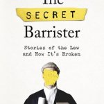 The Secret Barrister, stories of the law and how it is broken