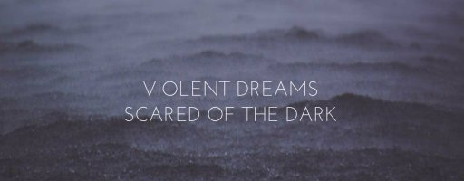 Violent Dreams – Scared of the Dark