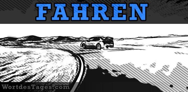 Fahren (to drive, go by vehicle) - fahren (to drive): travels, departs, moves, ride, operates, sails, riding, Fahrt, während der Fahrt, er fährt, und fährt, in Fahrt, Zug fährt, sie fährt, lange Fahrt