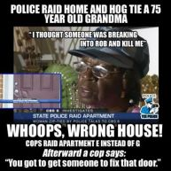 "Cops Raid the Wrong Apartment, Hog Tie 75 Year Old Grandmother [Video] This video really pisses me off and makes my blood boil! Afterward the Cop said to Ruth; ""You might want to get someone to fix That door"" Learn more & Video here: http://bit.ly/1nGzTsy"