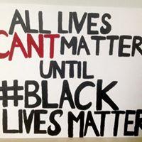 All Lives Can't Matter Until Black Lives Matter