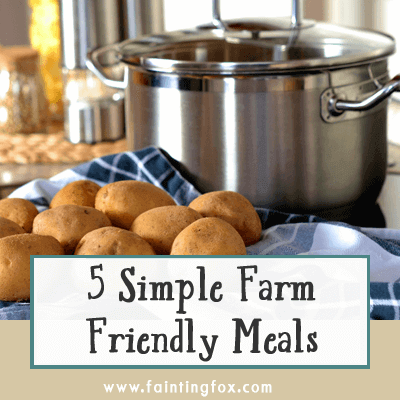 Five Simple, Farm and Weeknight Friendly Meals