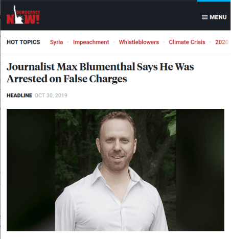 DN: Journalist Max Blumenthal Says He Was Arrested on False Charges