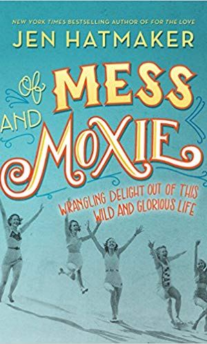 Book Review: Of Mess and Moxie by Jen Hatmaker |  Fairly Southern
