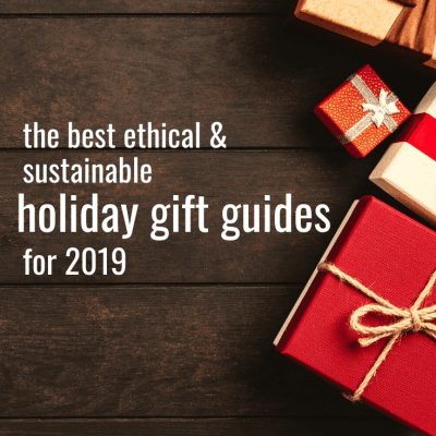 The Best Ethical & Sustainable Holiday Gift Guides for 2019