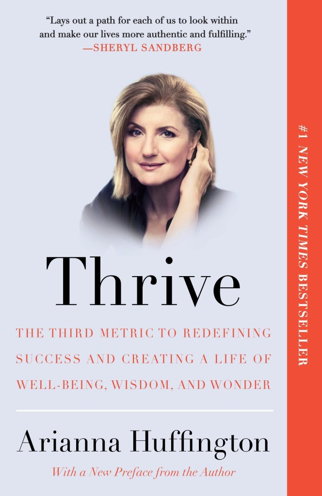 Thrive: The Third Metric to Redefining Success and Creating a Life of Well-Being, Wisdom, and Wonder by Arianna Huffington  |  Fairly Southern
