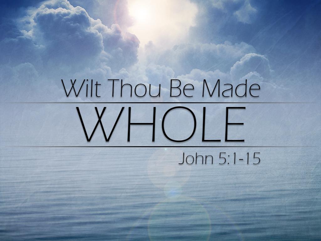 Wilt Thou Be Made Whole