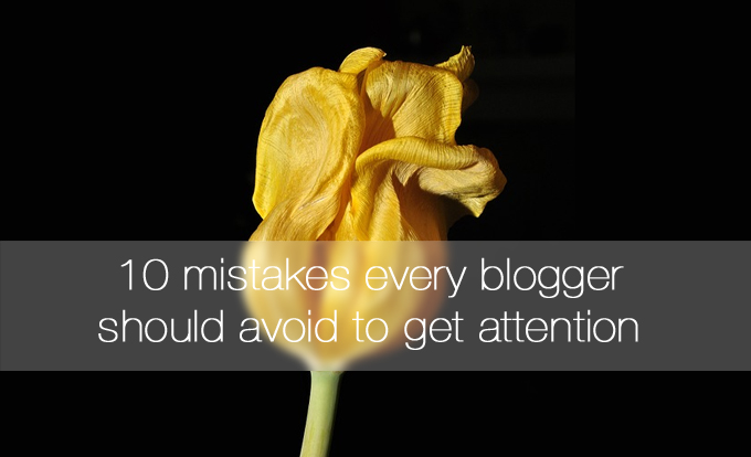 10 mistakes every blogger should avoid