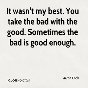 Sometimes the bad is good enough!