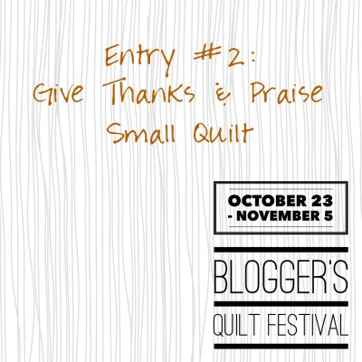 Blogger's Quilt Festival: Give Thanks and Praise Quilt