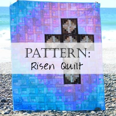 Pattern: Risen – Christian Quilt – Easter Quilt Pattern