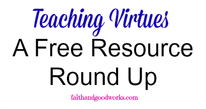 Teaching Virtues {Free Resource Round Up}