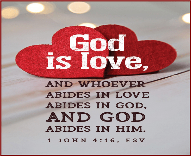 """A white background with red hearts. The text of 1 John 4:16b is seen: """"God is love, and whoever abides in love abides in God, and God abides in him."""""""