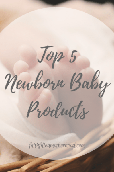 Top 5 Favorite Newborn Baby Products!