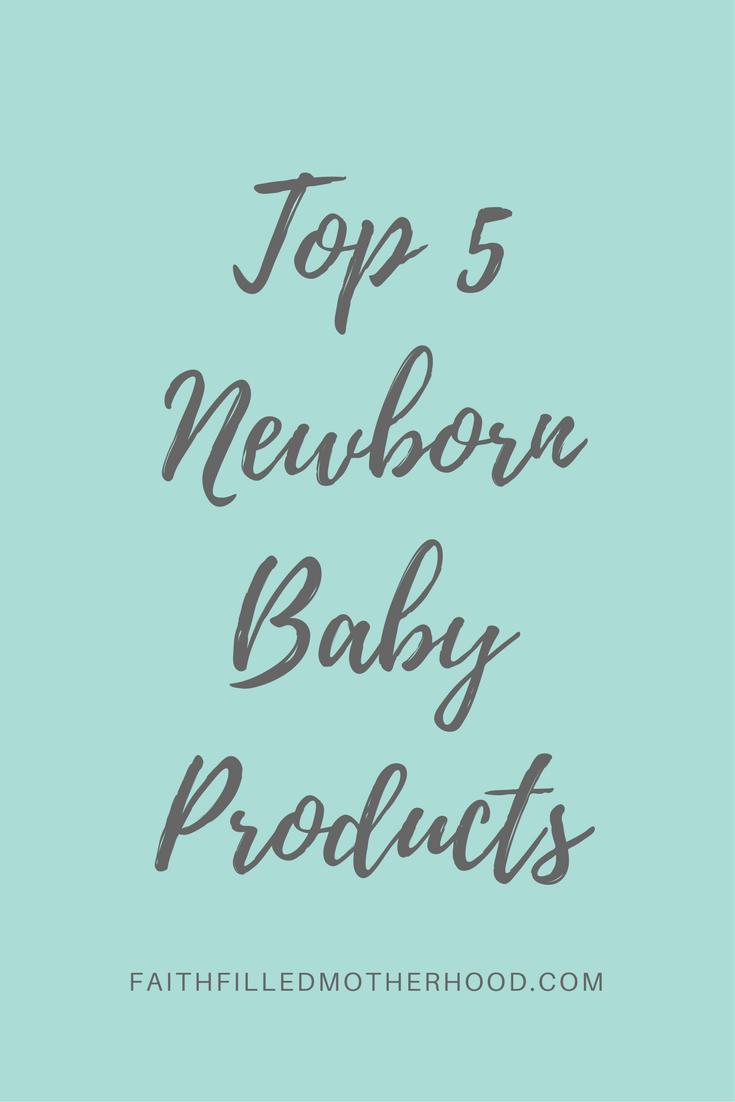 Top 5 Newborn Baby Products | FaithFilledMotherhood.com