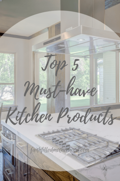 Read about the Top 5 Kitchen Products on FaithFilledMotherhood.com
