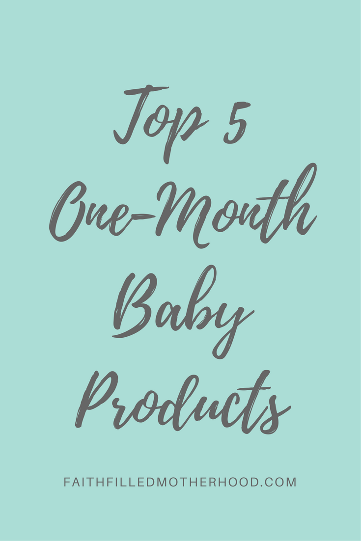 Top 5 Baby Products for One Month Olds | FaithFilledMotherhood.com