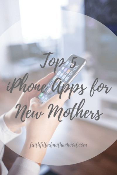 Top 5 Phone Apps For New Mothers | FaithFilledMotherhood.com | Overwhelmed with all the things you need as a new parent? Hope this list of 5 apps helps you feel more comfortable as you start your new adventure!