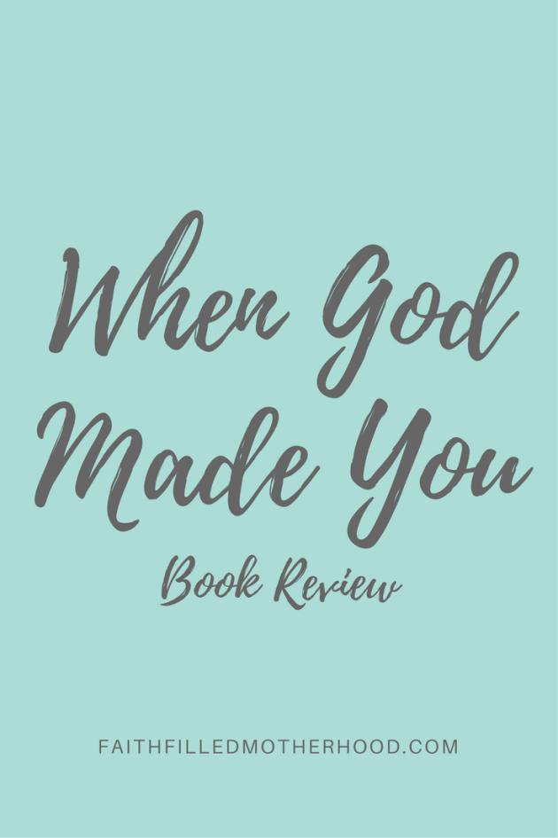 When God Made You Book Review | FaithFilledMotherhood.com